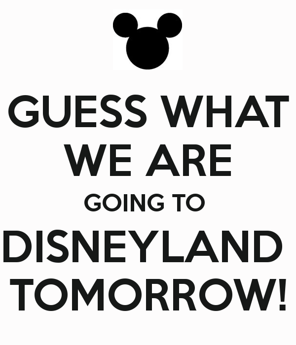 guess-what-we-are-going-to-disneyland-tomorrow
